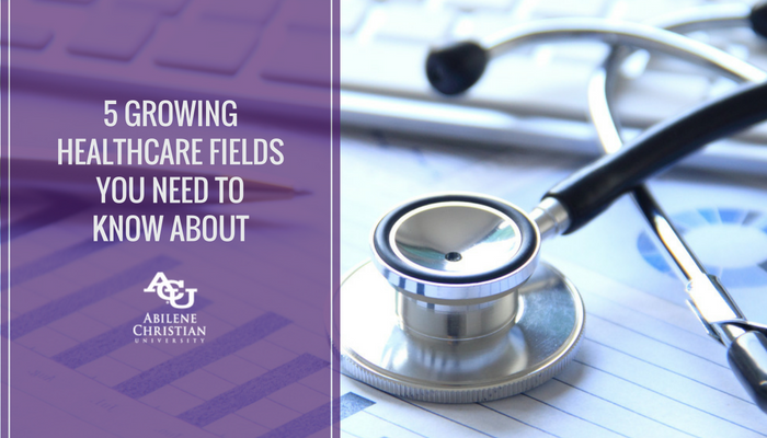 5 Growing Healthcare Fields You Need to Know About - ACU