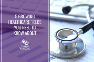 5 Growing Healthcare Fields You Need to Know About