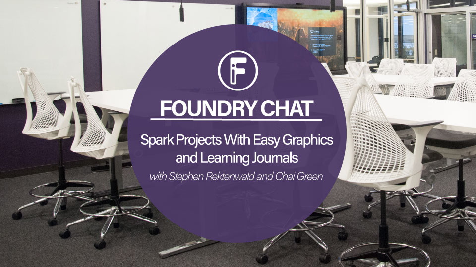 Foundry Chat: Spark Projects With Easy Graphics and Learning Journals – 11-08-2018