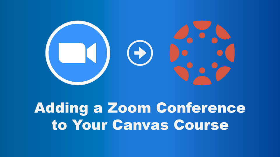 How To: Adding a Zoom Conference to Your Canvas Course