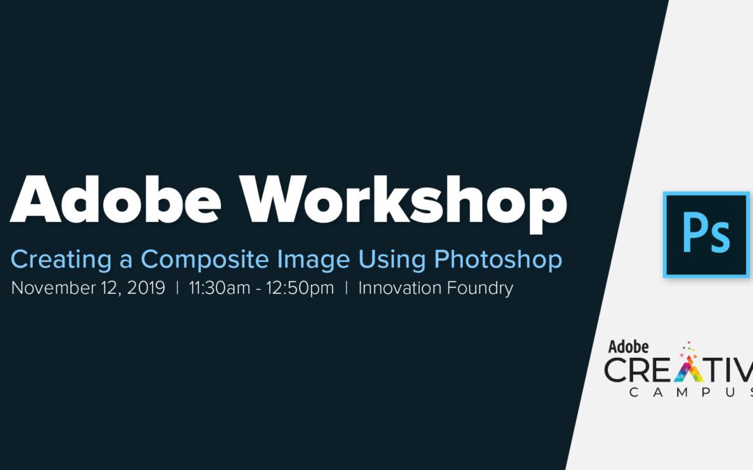 Adobe Workshop: Creating Composite Images Using Adobe Photoshop