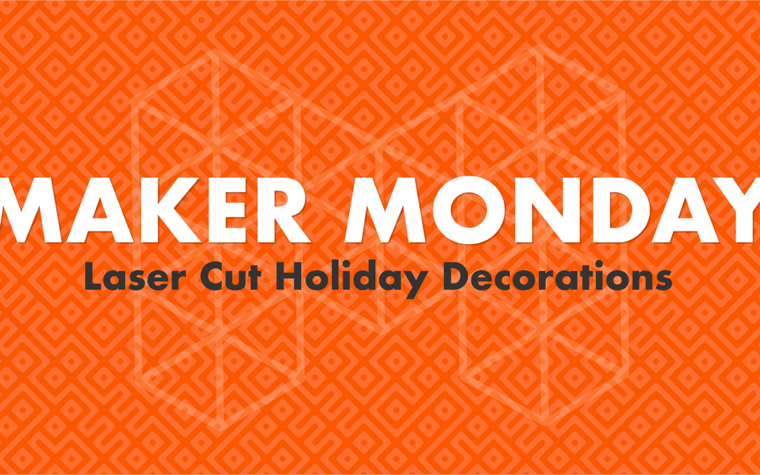Maker Monday – Make your own Holiday Decorations