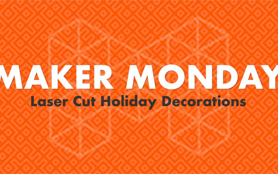 Maker Monday - Holiday Decorations