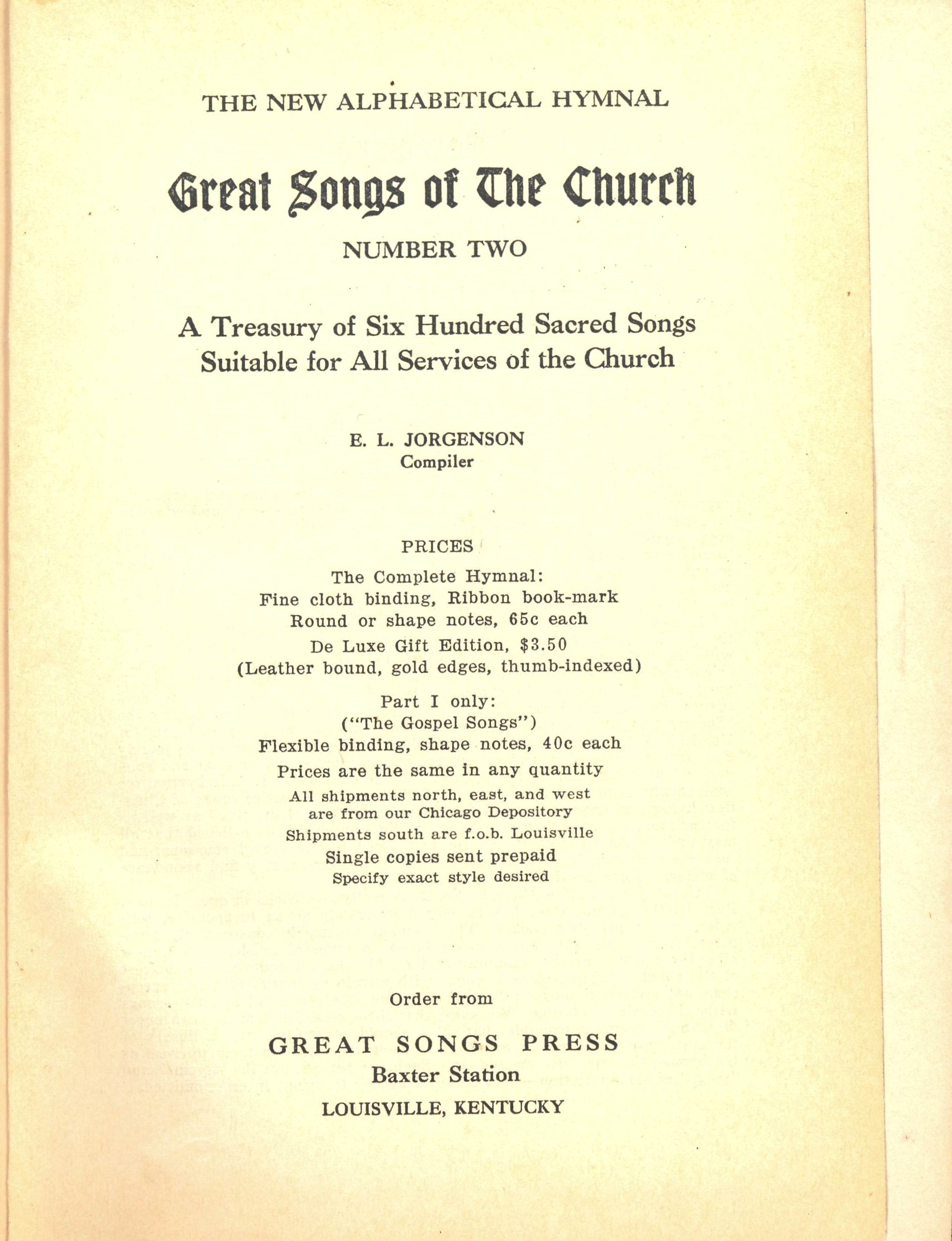 The New Alphabetical Hymnal. Great Songs of the Church Number Two. A Treasury of Six Hundred Sacred Songs Suitable for All Services of the Church. E. L. Jorgenson, Compiler. Great Songs Press: Louisville, 1937.