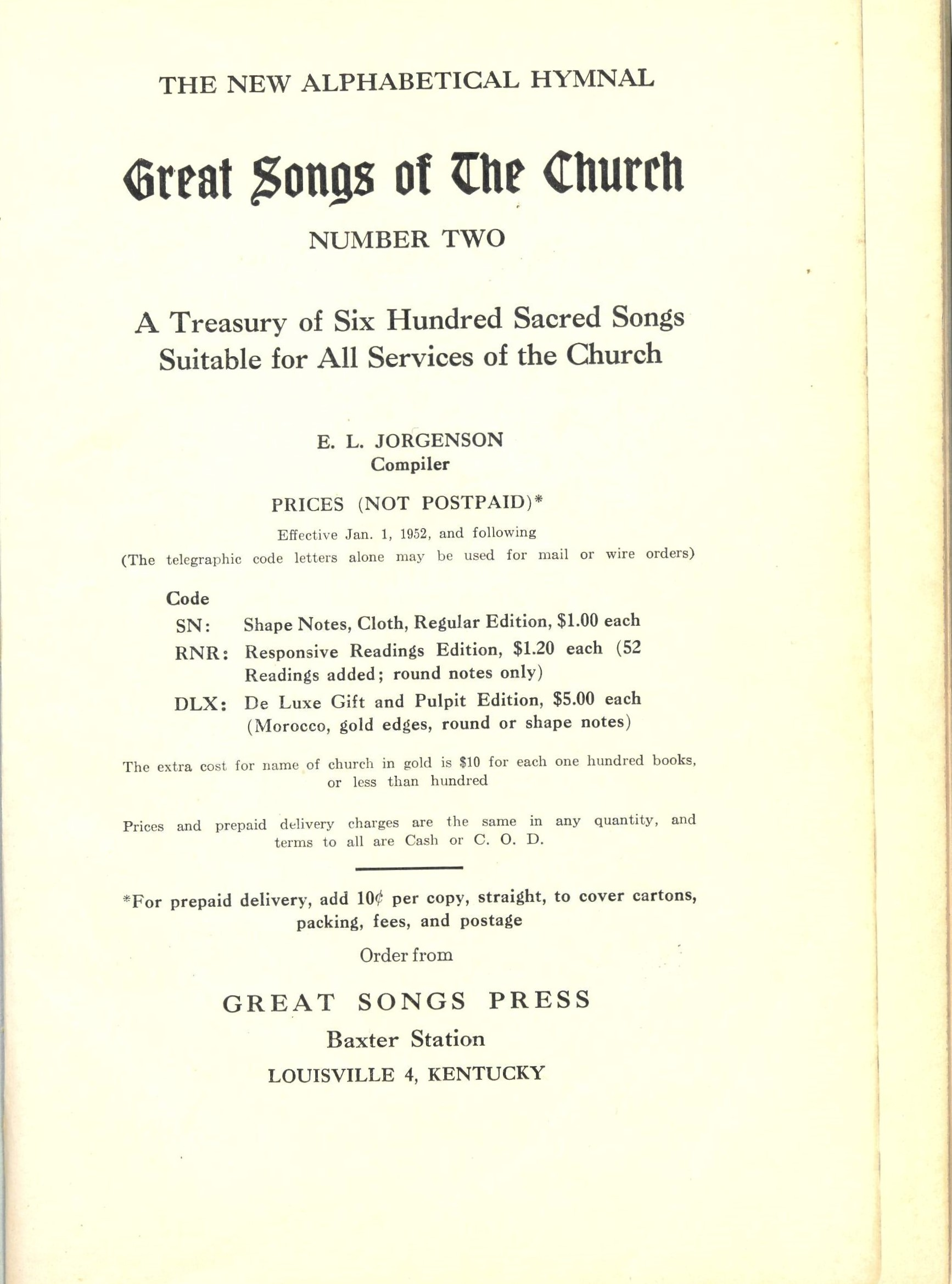 The New Alphabetical Hymnal. Great Songs of the Church Number Two. A Treasury of Six Hundred Sacred Songs Suitable for All Services of the Church. E. L. Jorgenson, Compiler. Great Songs Press: Louisville, 1952. Title page.