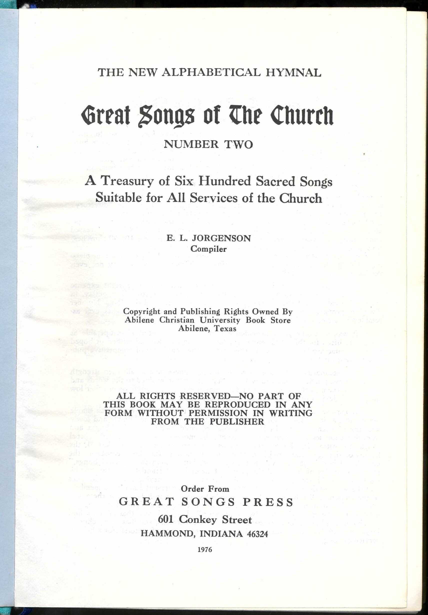The New Alphabetical Hymnal. Great Songs of the Church Number Two. A Treasury of Six Hundred Sacred Songs Suitable for All Services of the Church. E. L. Jorgenson, Compiler. Great Songs Press: Hammond, Louisiana, 1976. Title page.