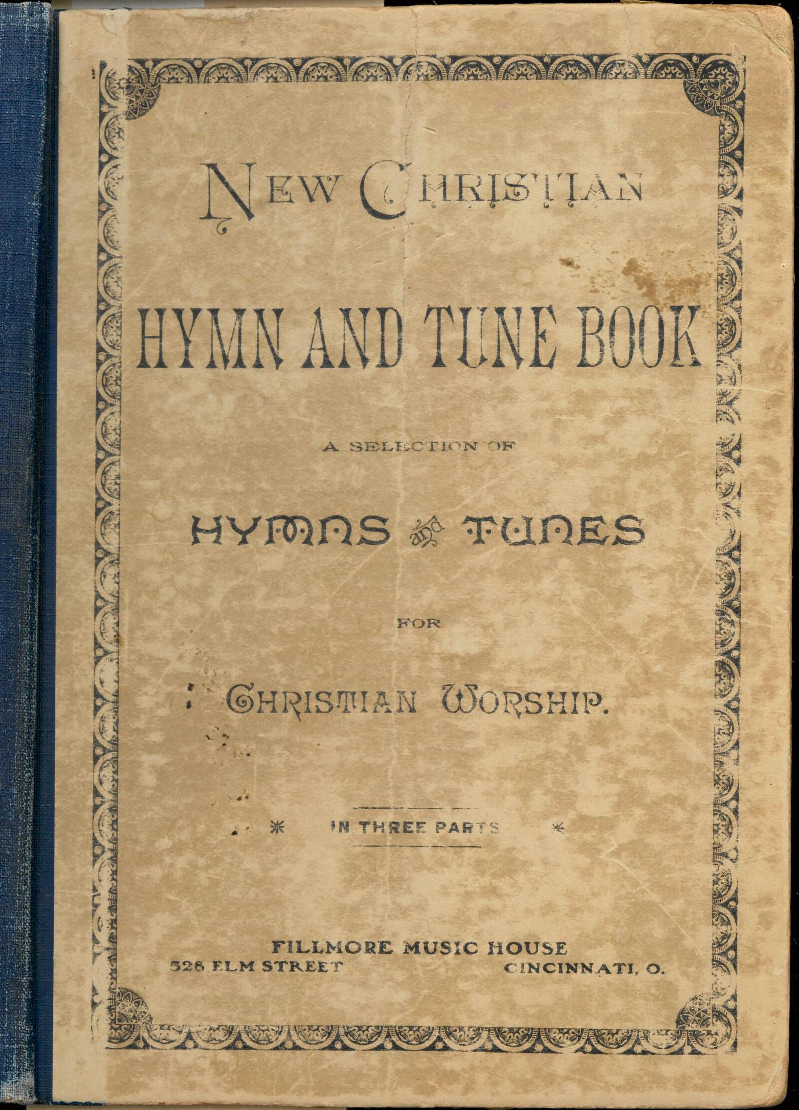 The New Christian Hymn and Tune Book: A Selection of Hymns and Tunes for Christian Worship. Fillmore Music House: Cincinnati, 1887. Front cover.
