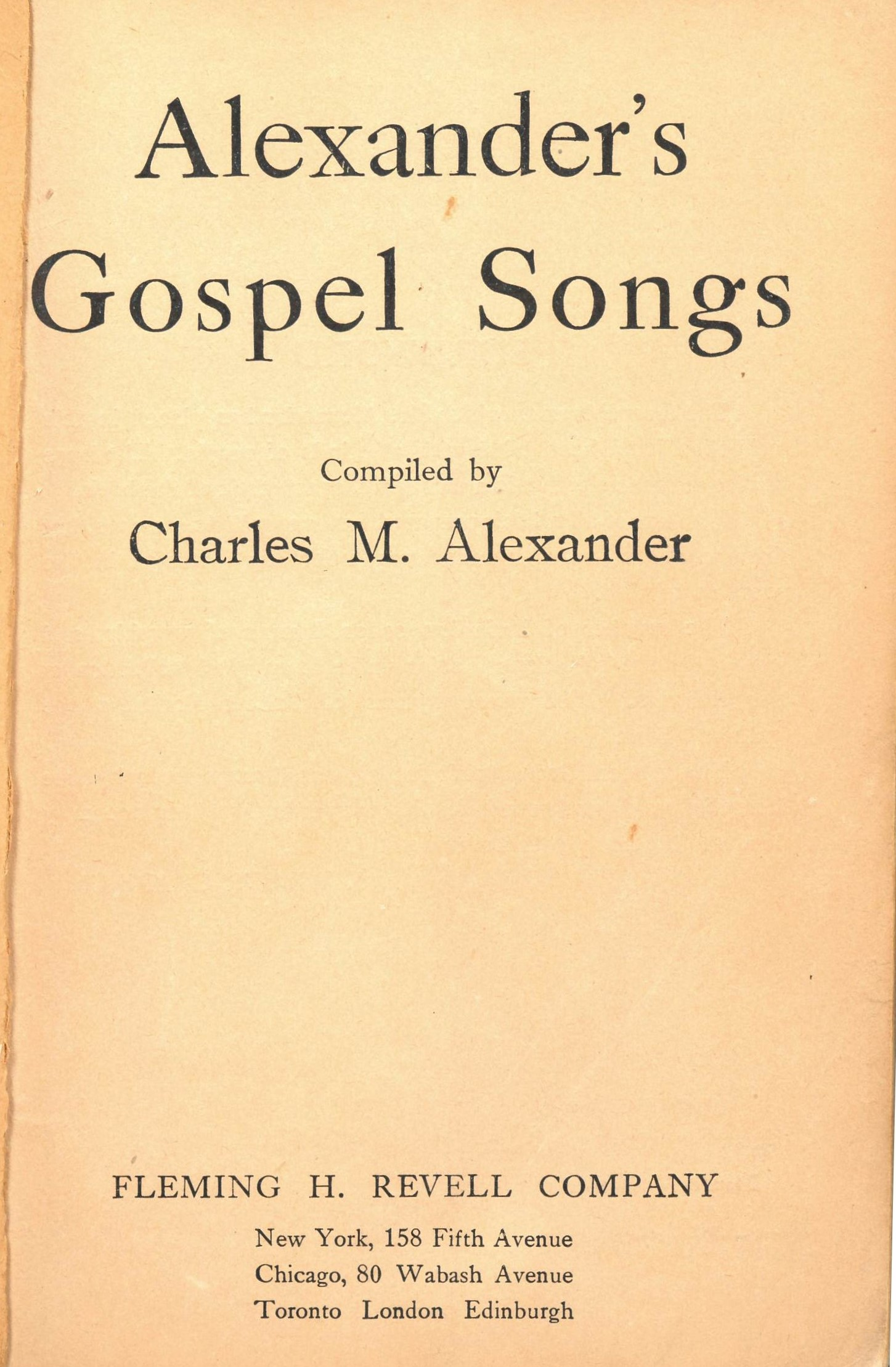 Alexander's Gospel Songs. Charles M. Alexander, Compiler. Fleming H. Revell Company: New York, 1908. Title page.